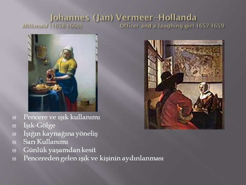 Johannes (Jan) Vermeer--Hollanda Milkmaid (1658-1660) Officer and a laughing girl-1657-1659