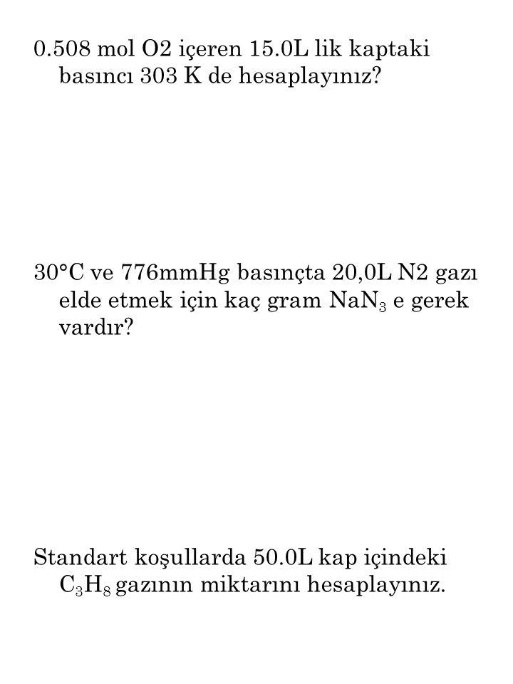 0.508 mol O2 içeren 15.0L lik kaptaki basıncı 303 K de hesaplayınız