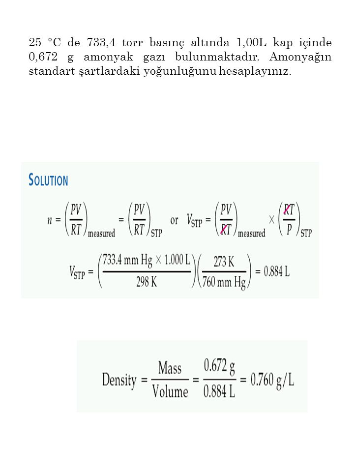25 °C de 733,4 torr basınç altında 1,00L kap içinde 0,672 g amonyak gazı bulunmaktadır.