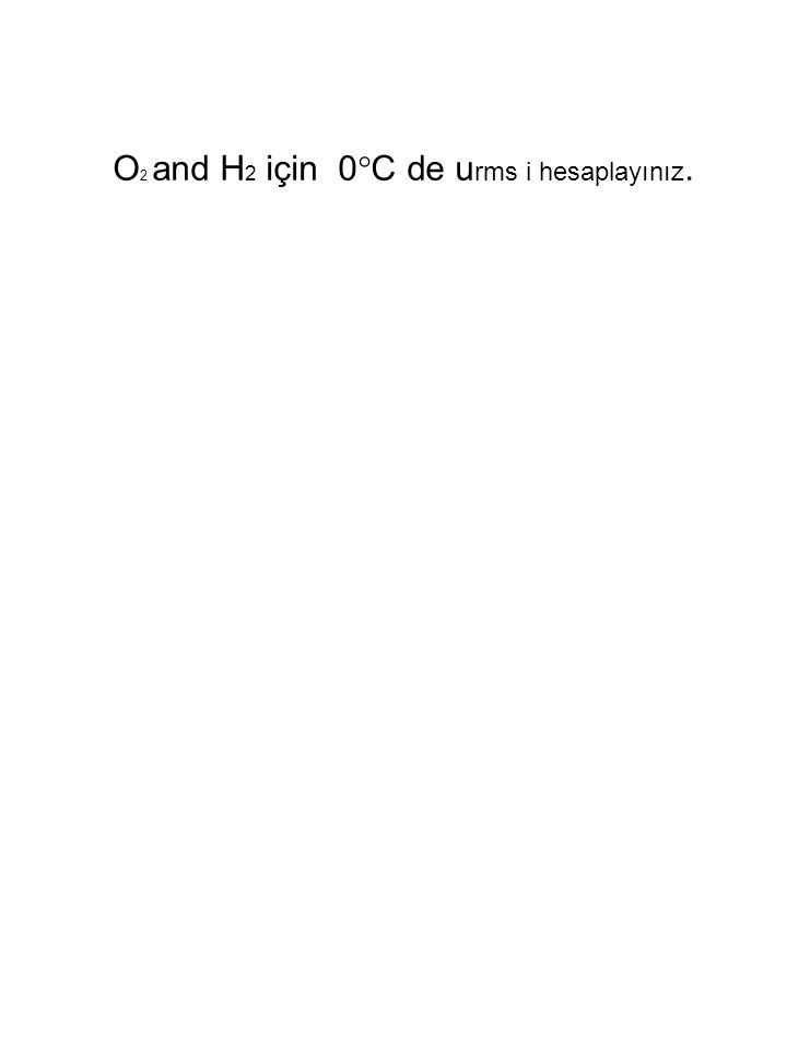 O2 and H2 için 0C de urms i hesaplayınız.