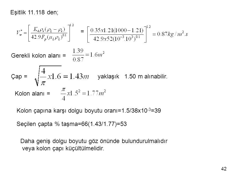 Eşitlik 11.118 den; = Gerekli kolon alanı = Çap = yaklaşık 1.50 m alınabilir.