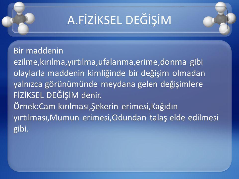 A.FİZİKSEL DEĞİŞİM