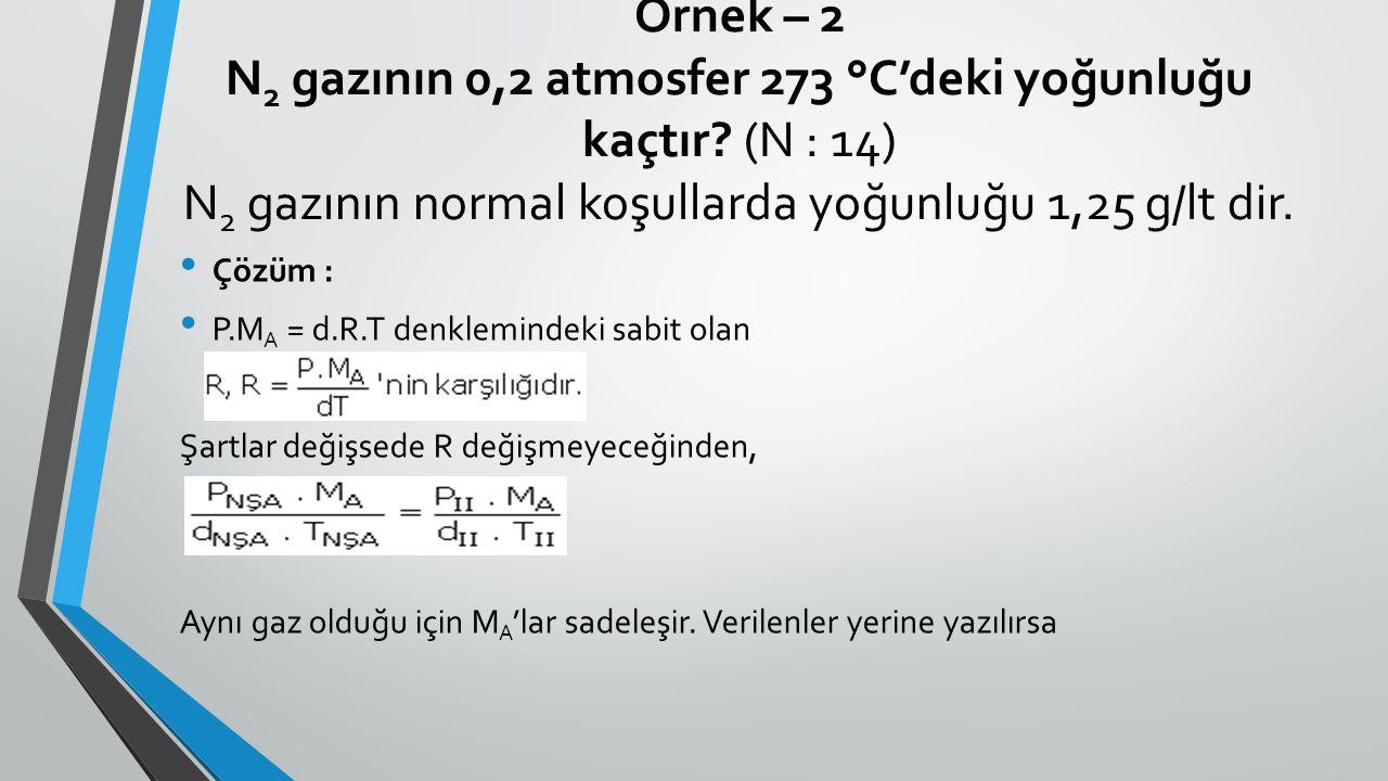 Örnek – 2 N2 gazının 0,2 atmosfer 273 °C'deki yoğunluğu kaçtır