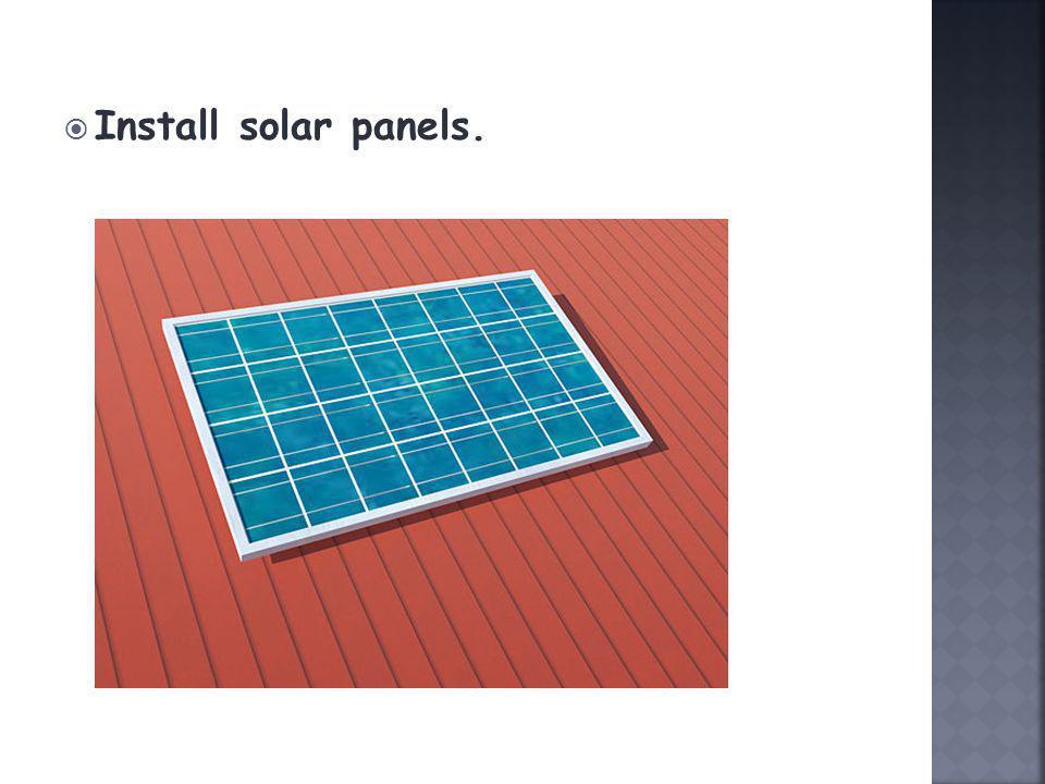 Install solar panels.