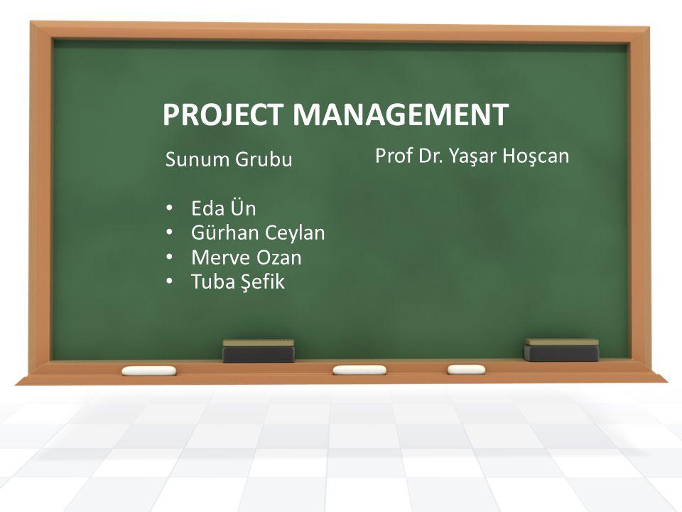 PROJECT MANAGEMENT Sunum Grubu Prof Dr. Yaşar Hoşcan Eda Ün
