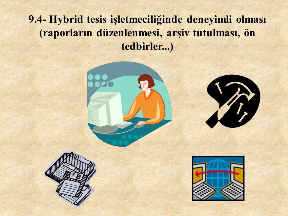 9.4- Hybrid tesis işletmeciliğinde deneyimli olması (raporların düzenlenmesi, arşiv tutulması, ön tedbirler...)