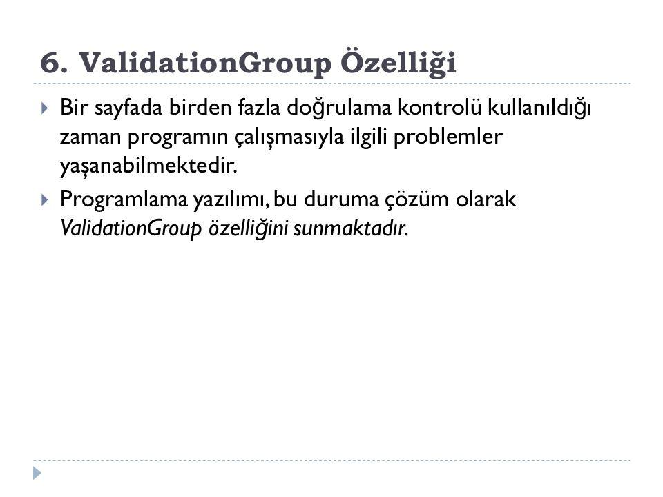 6. ValidationGroup Özelliği