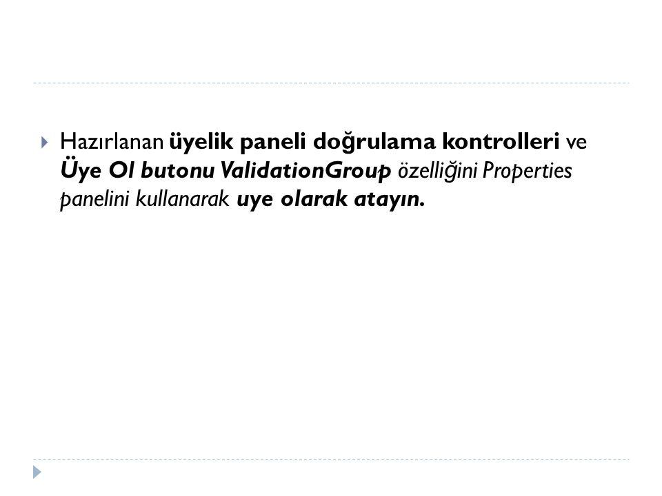 Hazırlanan üyelik paneli doğrulama kontrolleri ve Üye Ol butonu ValidationGroup özelliğini Properties panelini kullanarak uye olarak atayın.