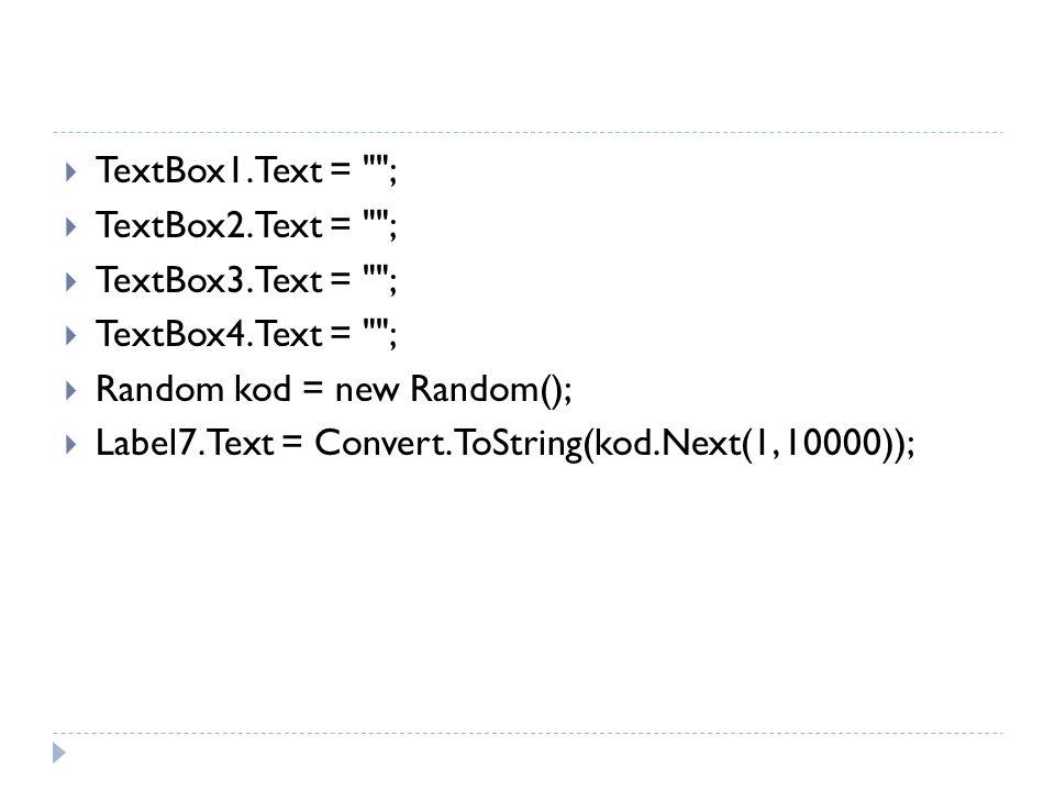 TextBox1.Text = ; TextBox2.Text = ; TextBox3.Text = ; TextBox4.Text = ; Random kod = new Random();