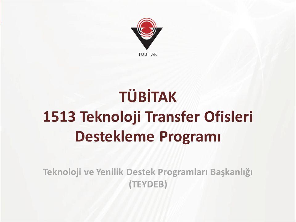 TÜBİTAK TÜBİTAK 1513 Teknoloji Transfer Ofisleri Destekleme Programı Teknoloji ve Yenilik Destek Programları Başkanlığı (TEYDEB)