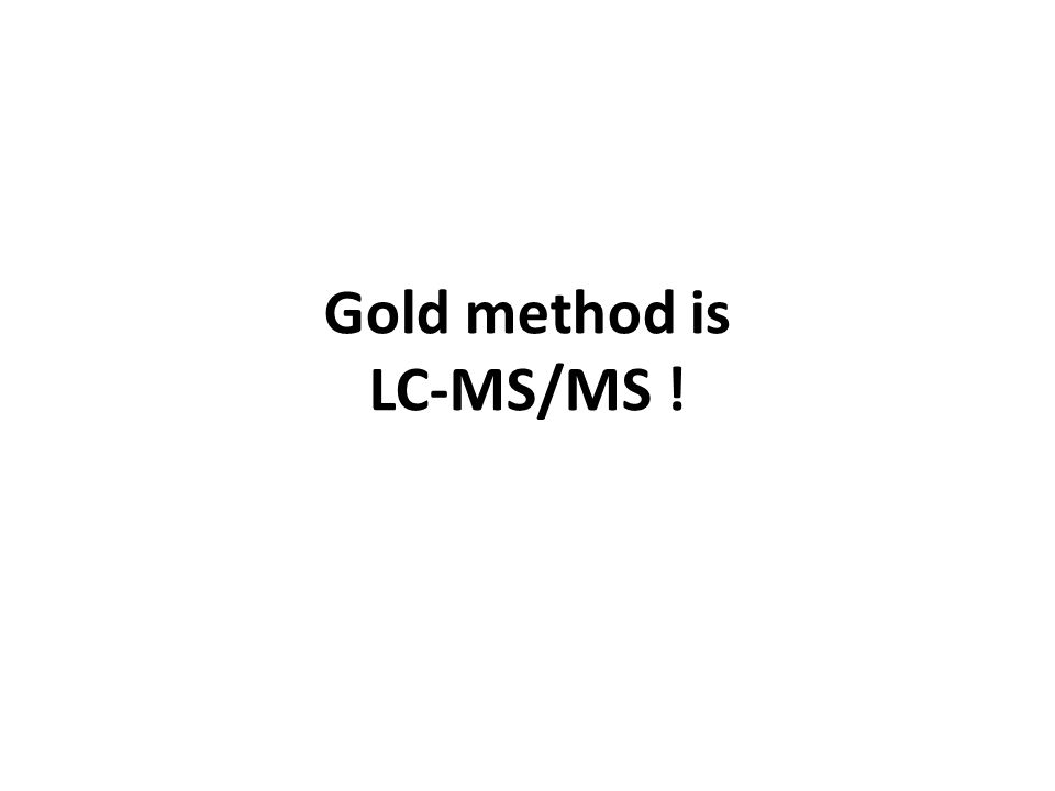 Gold method is LC-MS/MS !