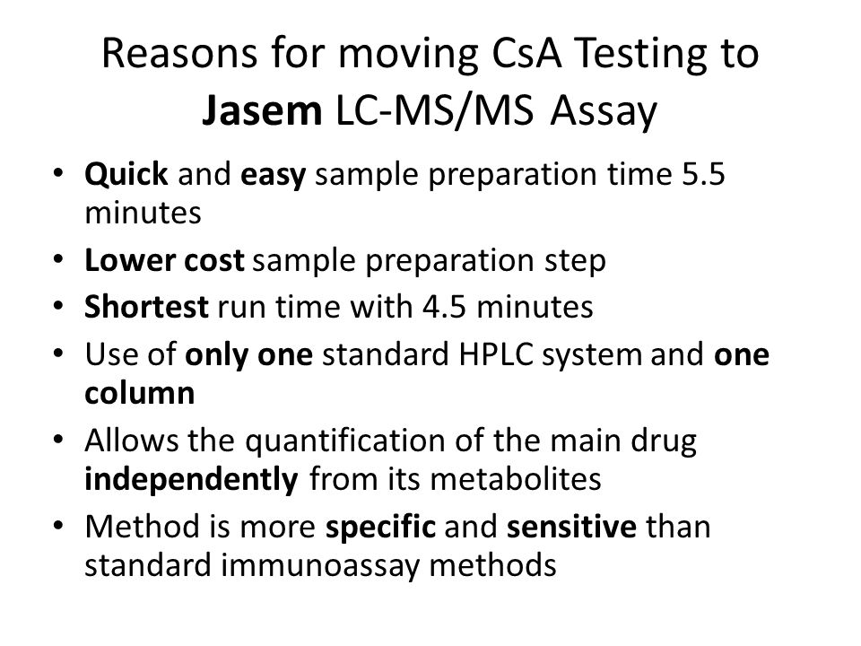 Reasons for moving CsA Testing to Jasem LC-MS/MS Assay