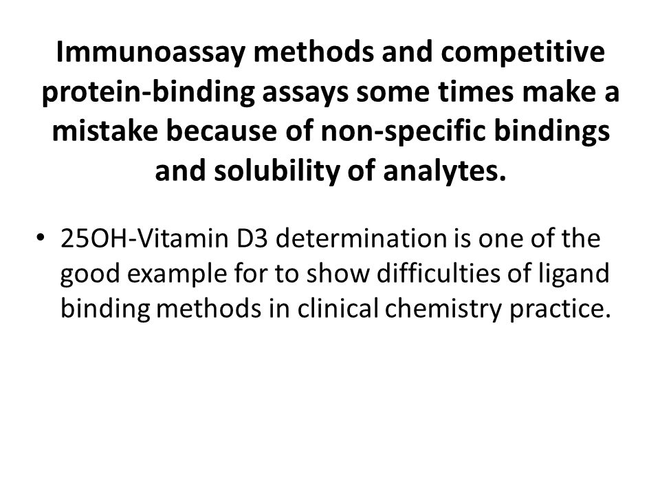 Immunoassay methods and competitive protein-binding assays some times make a mistake because of non-specific bindings and solubility of analytes.