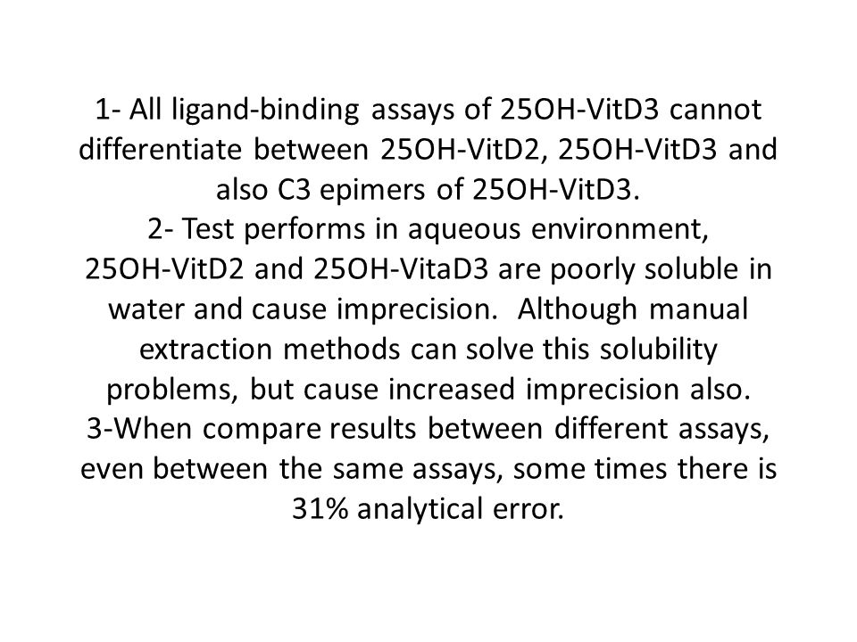 1- All ligand-binding assays of 25OH-VitD3 cannot differentiate between 25OH-VitD2, 25OH-VitD3 and also C3 epimers of 25OH-VitD3.