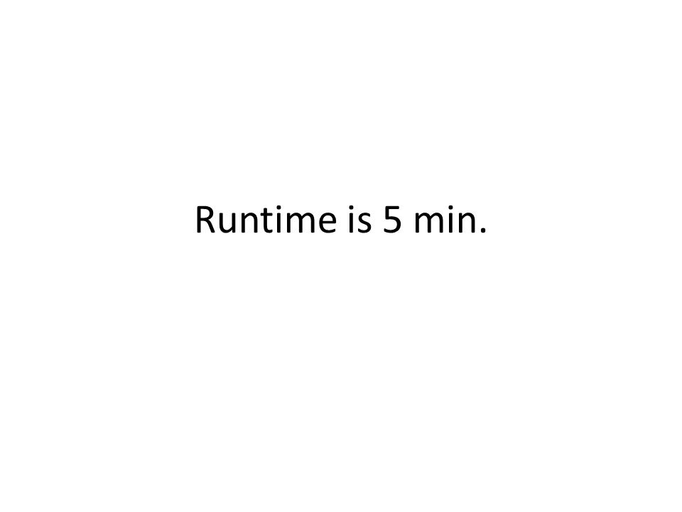 Runtime is 5 min.