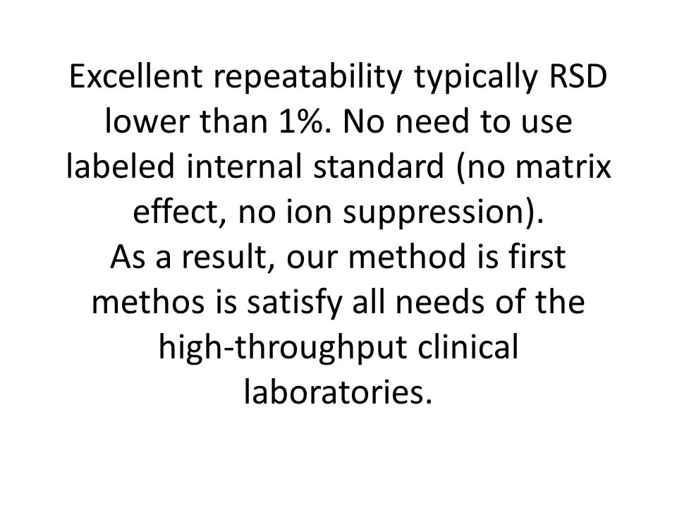 Excellent repeatability typically RSD lower than 1%