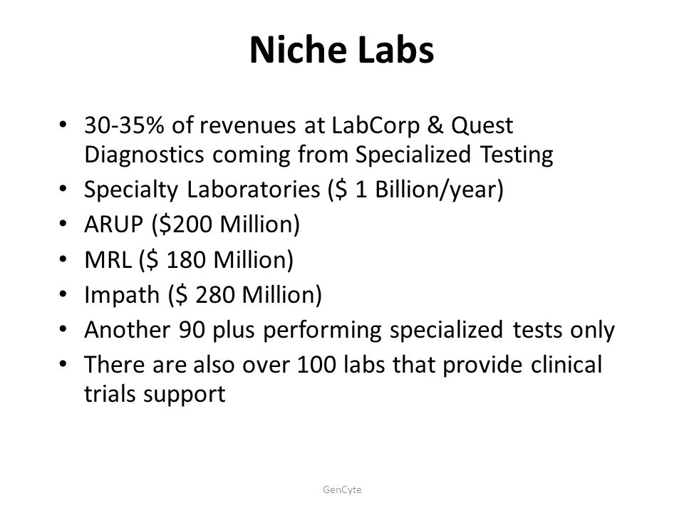Niche Labs 30-35% of revenues at LabCorp & Quest Diagnostics coming from Specialized Testing. Specialty Laboratories ($ 1 Billion/year)