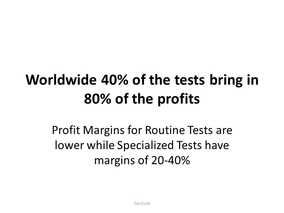 Worldwide 40% of the tests bring in 80% of the profits
