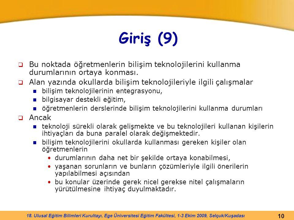 Giriş (9) Bu noktada öğretmenlerin bilişim teknolojilerini kullanma durumlarının ortaya konması.
