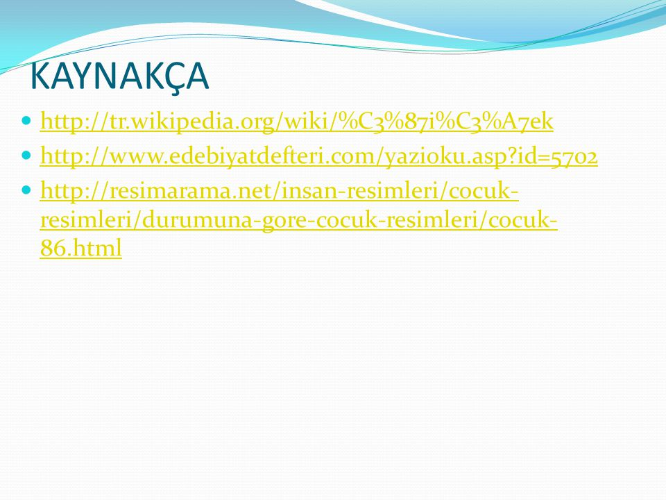 KAYNAKÇA http://tr.wikipedia.org/wiki/%C3%87i%C3%A7ek