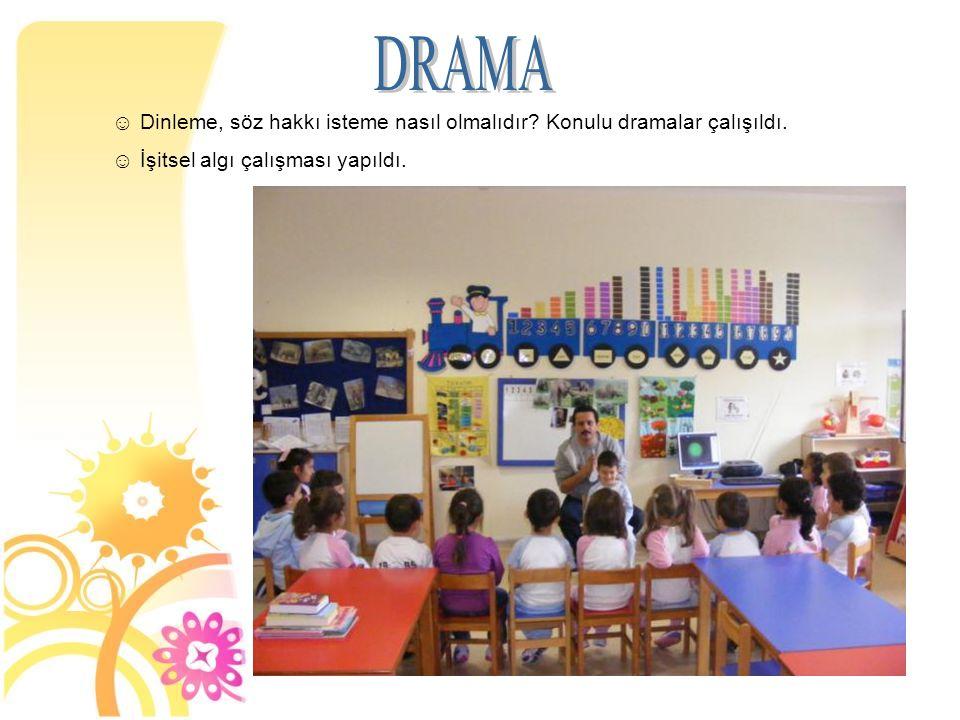 DRAMA Dinleme, söz hakkı isteme nasıl olmalıdır Konulu dramalar çalışıldı. İşitsel algı çalışması yapıldı.