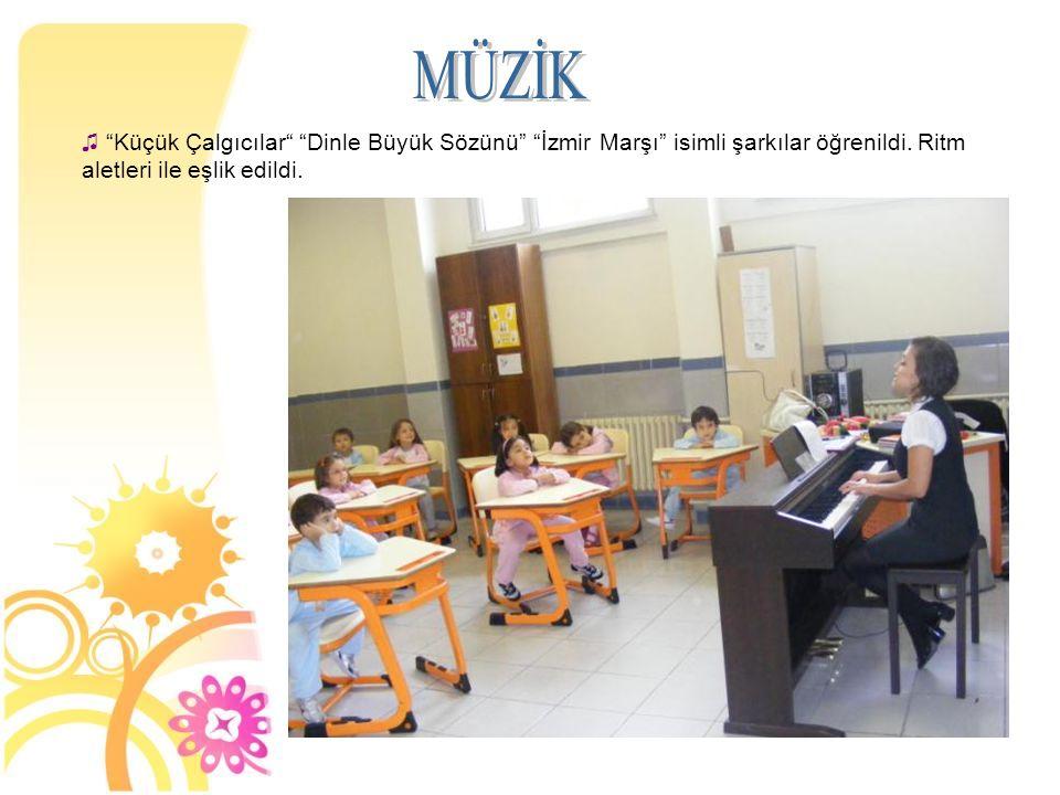 MÜZİK Küçük Çalgıcılar Dinle Büyük Sözünü İzmir Marşı isimli şarkılar öğrenildi. Ritm aletleri ile eşlik edildi.