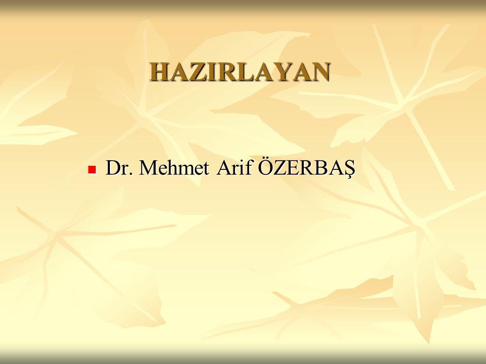 HAZIRLAYAN Dr. Mehmet Arif ÖZERBAŞ