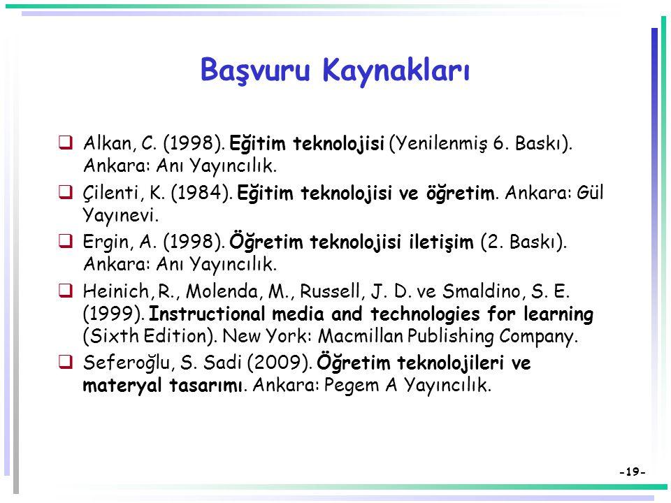 Başvuru Kaynakları Alkan, C. (1998). Eğitim teknolojisi (Yenilenmiş 6. Baskı). Ankara: Anı Yayıncılık.