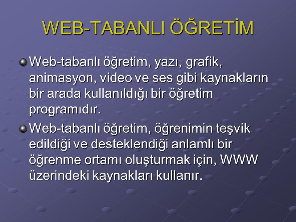 WEB-TABANLI ÖĞRETİM Web-tabanlı öğretim, yazı, grafik, animasyon, video ve ses gibi kaynakların bir arada kullanıldığı bir öğretim programıdır.