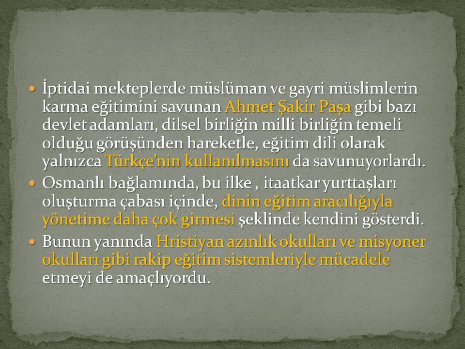 İptidai mekteplerde müslüman ve gayri müslimlerin karma eğitimini savunan Ahmet Şakir Paşa gibi bazı devlet adamları, dilsel birliğin milli birliğin temeli olduğu görüşünden hareketle, eğitim dili olarak yalnızca Türkçe'nin kullanılmasını da savunuyorlardı.