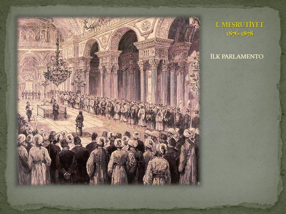 I. MEŞRUTİYET 1876-1878 İLK PARLAMENTO