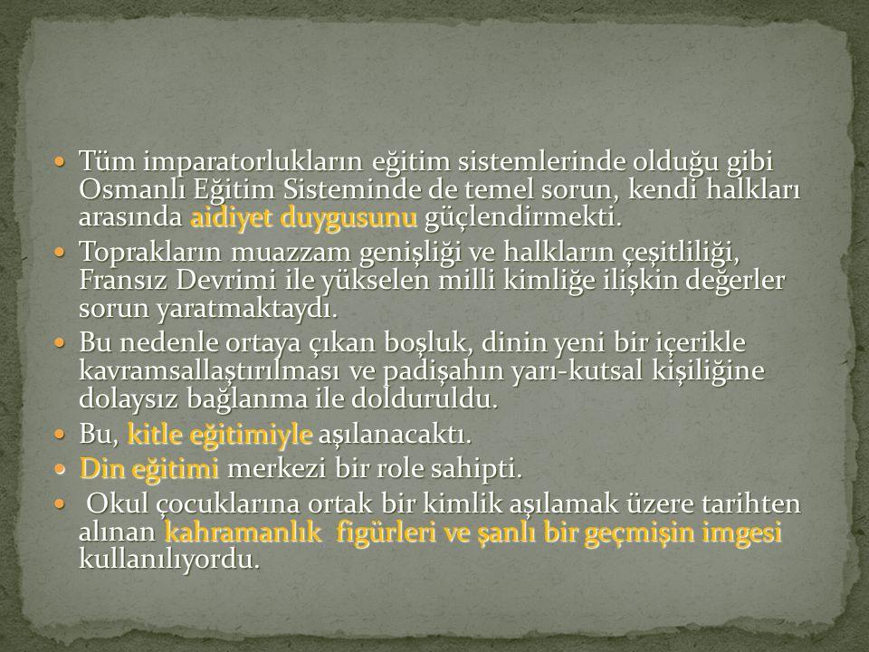 Tüm imparatorlukların eğitim sistemlerinde olduğu gibi Osmanlı Eğitim Sisteminde de temel sorun, kendi halkları arasında aidiyet duygusunu güçlendirmekti.