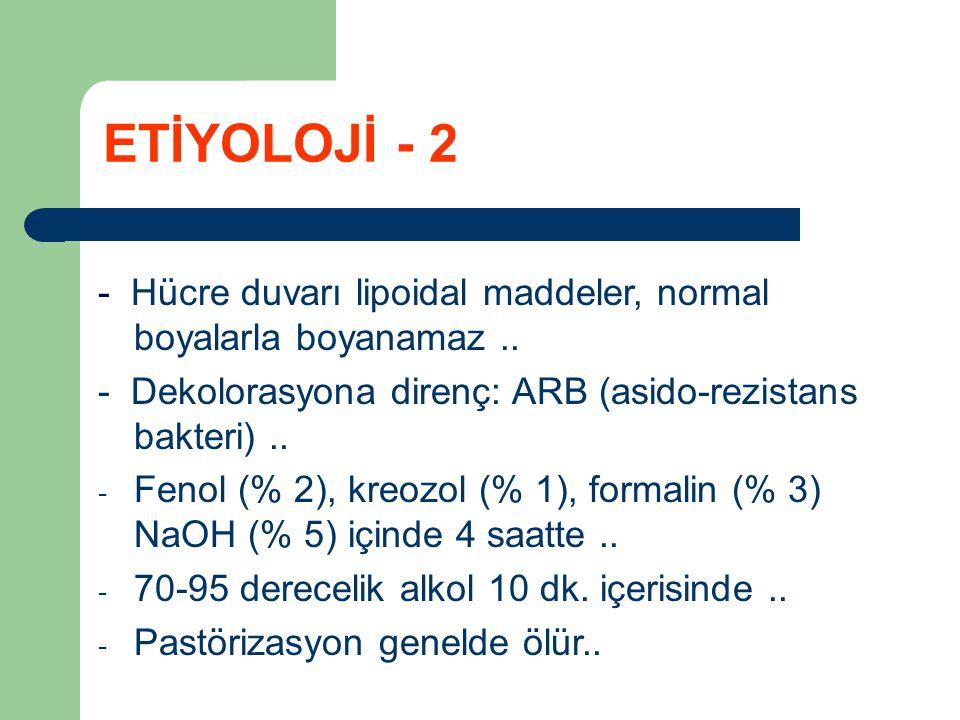 ETİYOLOJİ - 2 - Hücre duvarı lipoidal maddeler, normal boyalarla boyanamaz .. - Dekolorasyona direnç: ARB (asido-rezistans bakteri) ..
