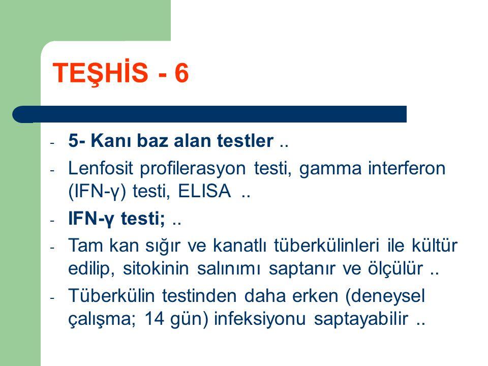 TEŞHİS - 6 5- Kanı baz alan testler ..
