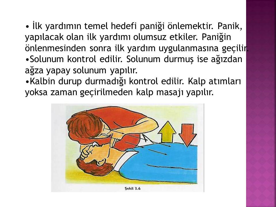 • İlk yardımın temel hedefi paniği önlemektir