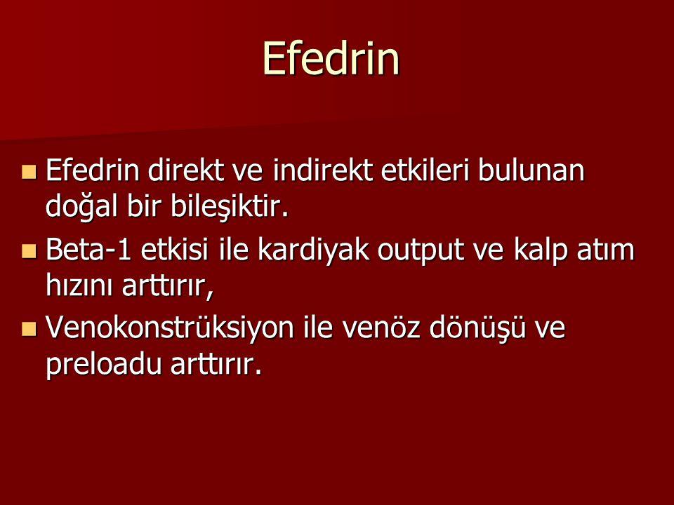 Efedrin Efedrin direkt ve indirekt etkileri bulunan doğal bir bileşiktir. Beta-1 etkisi ile kardiyak output ve kalp atım hızını arttırır,