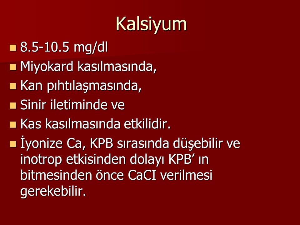 Kalsiyum 8.5-10.5 mg/dl Miyokard kasılmasında, Kan pıhtılaşmasında,