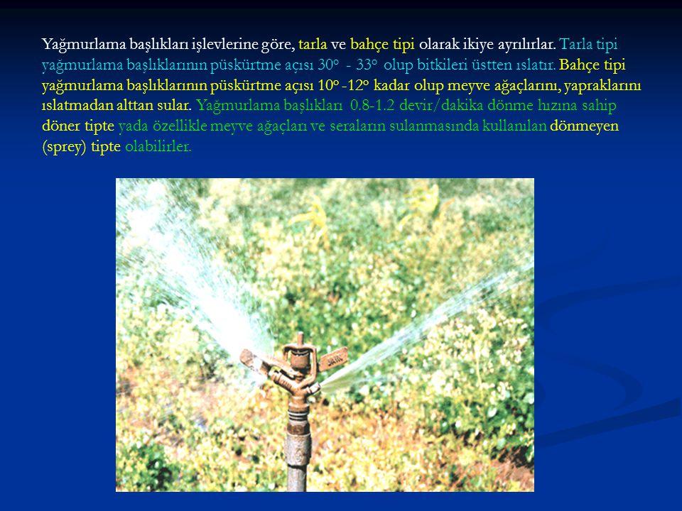 Yağmurlama başlıkları işlevlerine göre, tarla ve bahçe tipi olarak ikiye ayrılırlar.