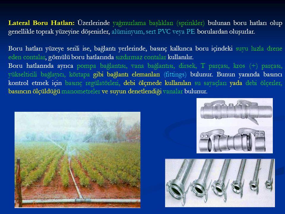 Lateral Boru Hatları: Üzerlerinde yağmurlama başlıkları (sprinkler) bulunan boru hatları olup genellikle toprak yüzeyine döşenirler, alüminyum, sert PVC veya PE borulardan oluşurlar.