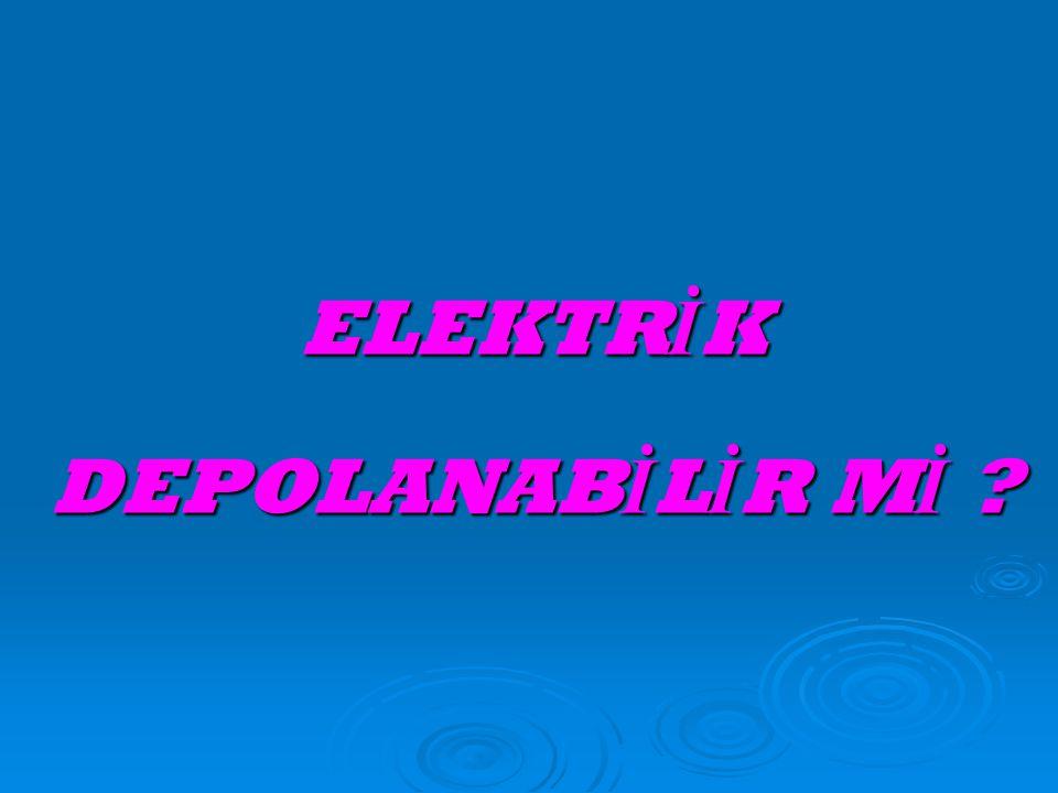 ELEKTRİK DEPOLANABİLİR Mİ