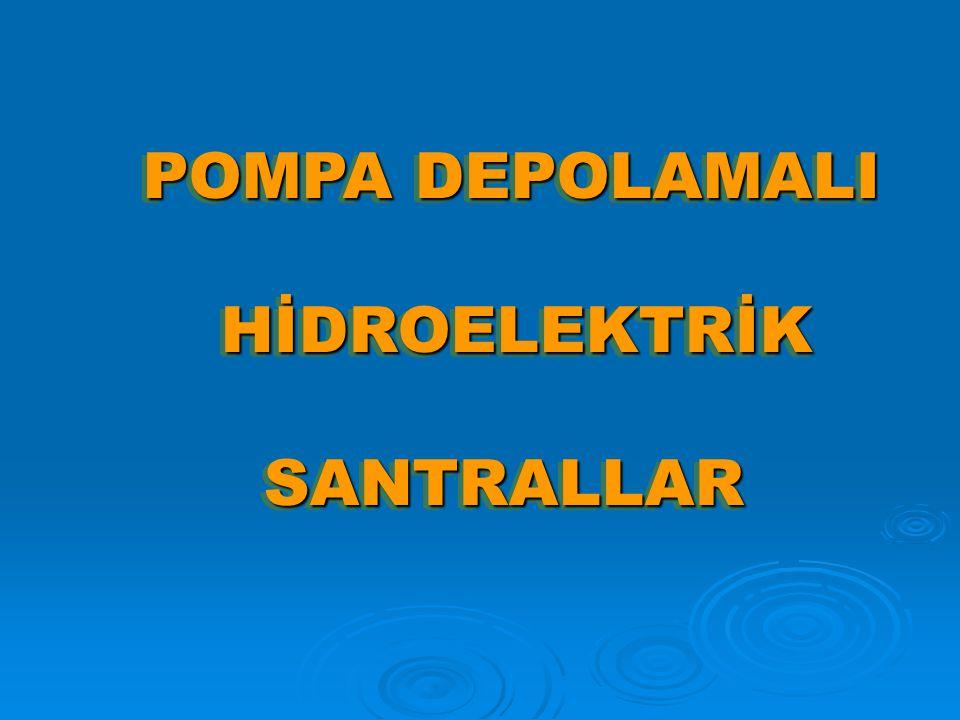 HİDROELEKTRİK SANTRALLAR POMPA DEPOLAMALI