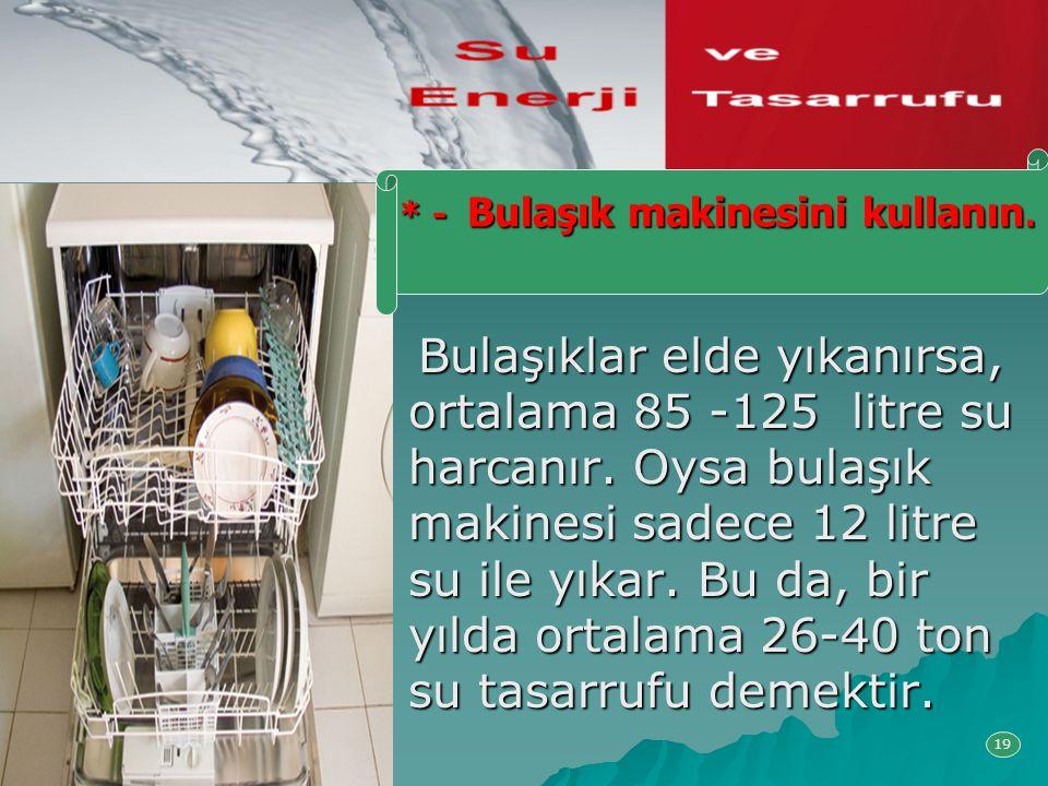* - Bulaşık makinesini kullanın.