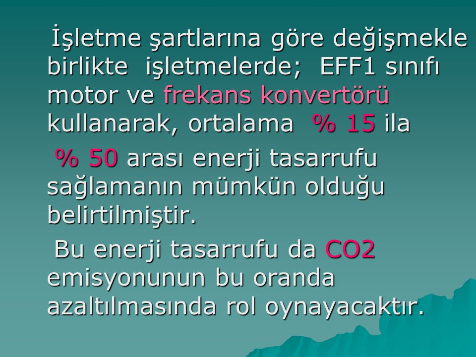 % 50 arası enerji tasarrufu sağlamanın mümkün olduğu belirtilmiştir.