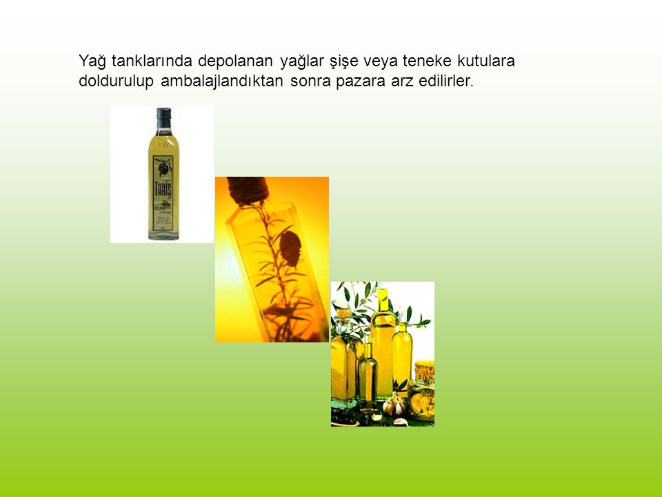 Yağ tanklarında depolanan yağlar şişe veya teneke kutulara doldurulup ambalajlandıktan sonra pazara arz edilirler.