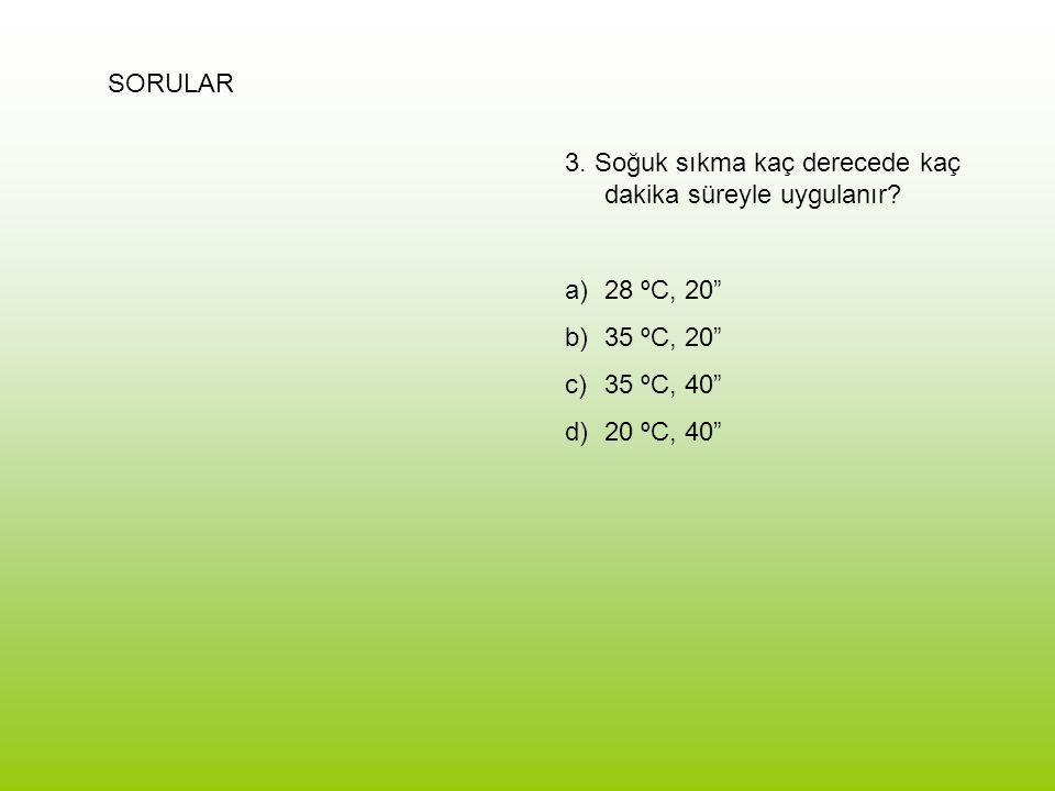 SORULAR 3. Soğuk sıkma kaç derecede kaç dakika süreyle uygulanır 28 ºC, 20 35 ºC, 20 35 ºC, 40