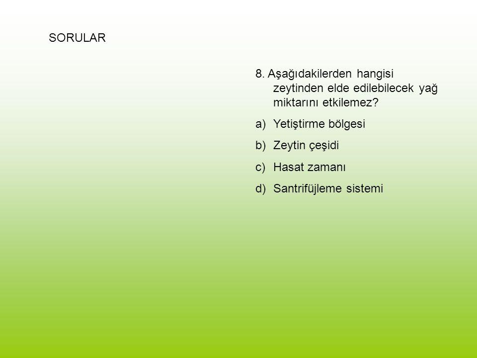 SORULAR 8. Aşağıdakilerden hangisi zeytinden elde edilebilecek yağ miktarını etkilemez Yetiştirme bölgesi.