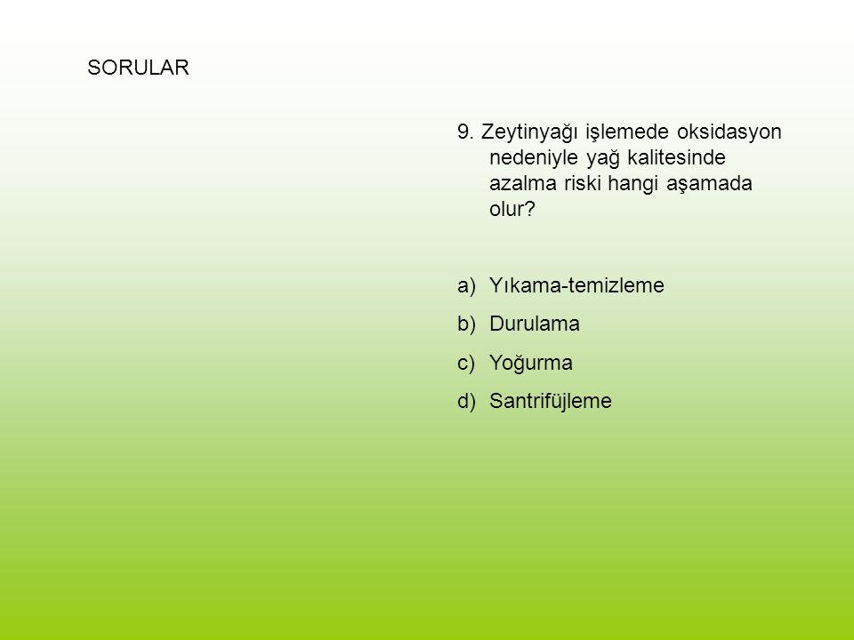 SORULAR 9. Zeytinyağı işlemede oksidasyon nedeniyle yağ kalitesinde azalma riski hangi aşamada olur