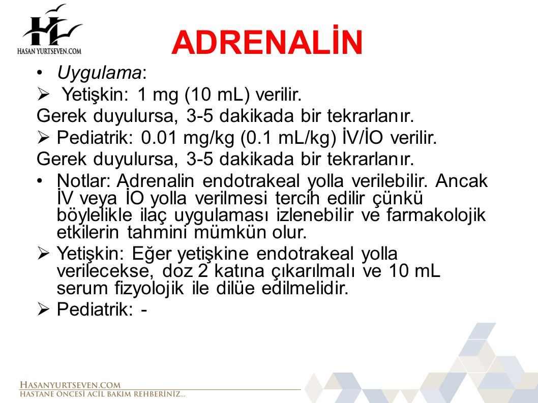 ADRENALİN Uygulama: Yetişkin: 1 mg (10 mL) verilir.