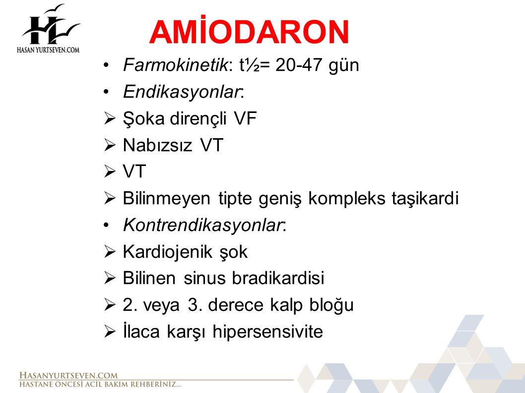 AMİODARON Farmokinetik: t½= 20-47 gün Endikasyonlar: Şoka dirençli VF