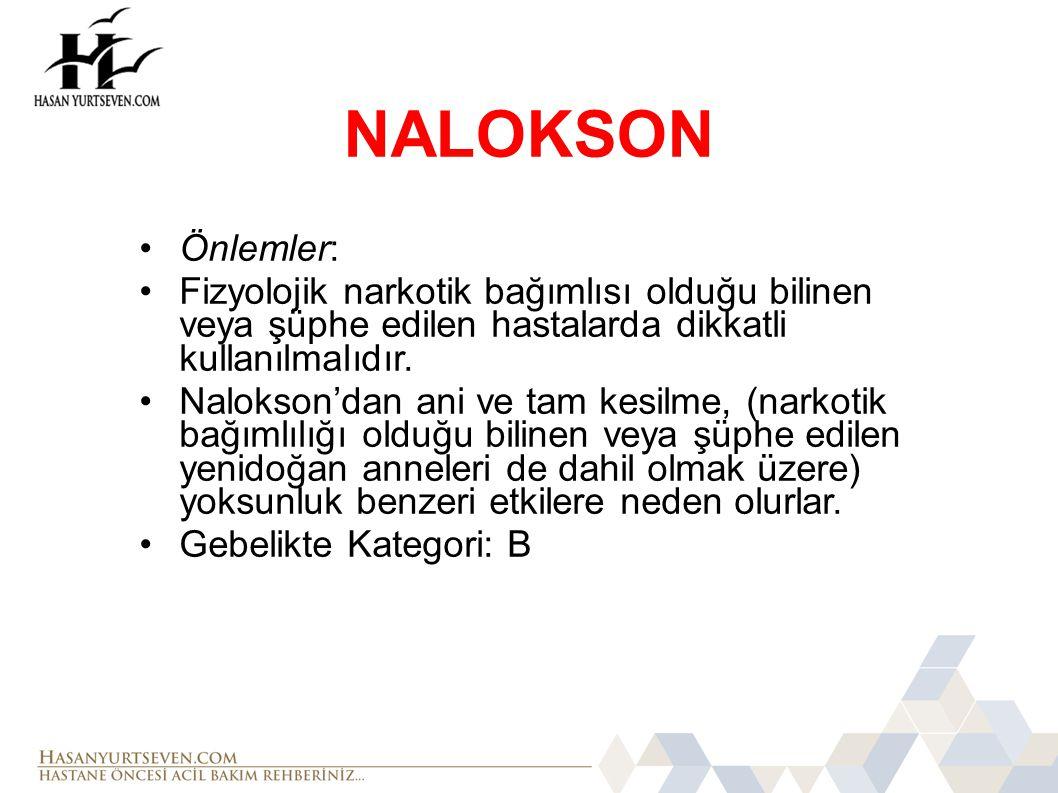 NALOKSON Önlemler: Fizyolojik narkotik bağımlısı olduğu bilinen veya şüphe edilen hastalarda dikkatli kullanılmalıdır.
